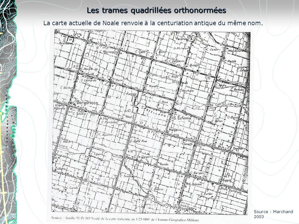 Les trames quadrillées orthonormées La carte actuelle de Noale renvoie à la centuriation antique du même nom. Source : Marchand 2003