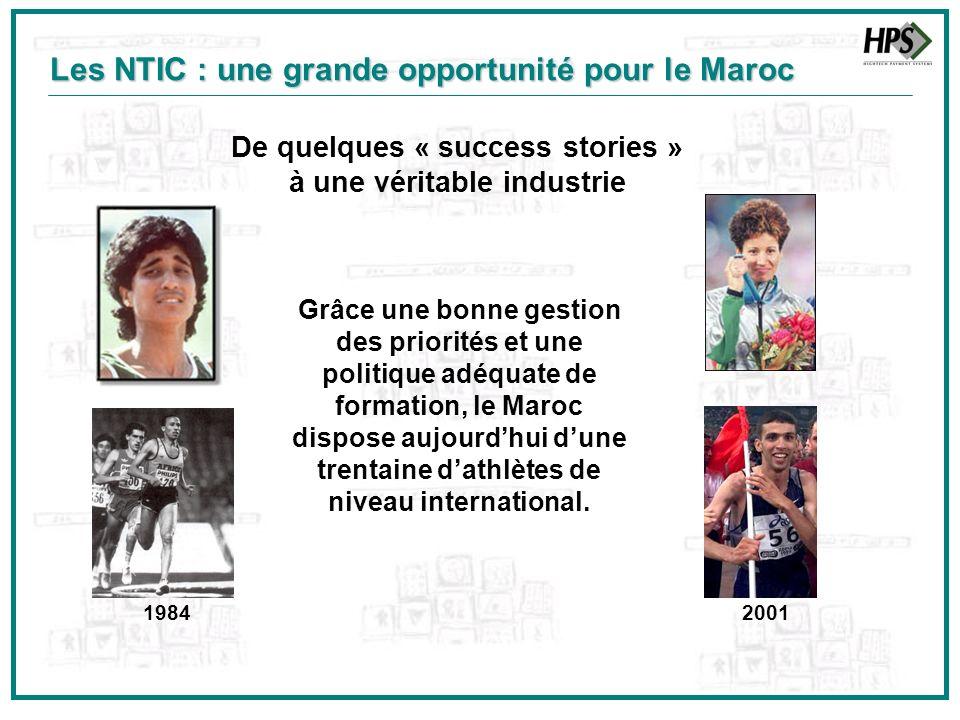 De quelques « success stories » à une véritable industrie Les NTIC : une grande opportunité pour le Maroc Grâce une bonne gestion des priorités et une