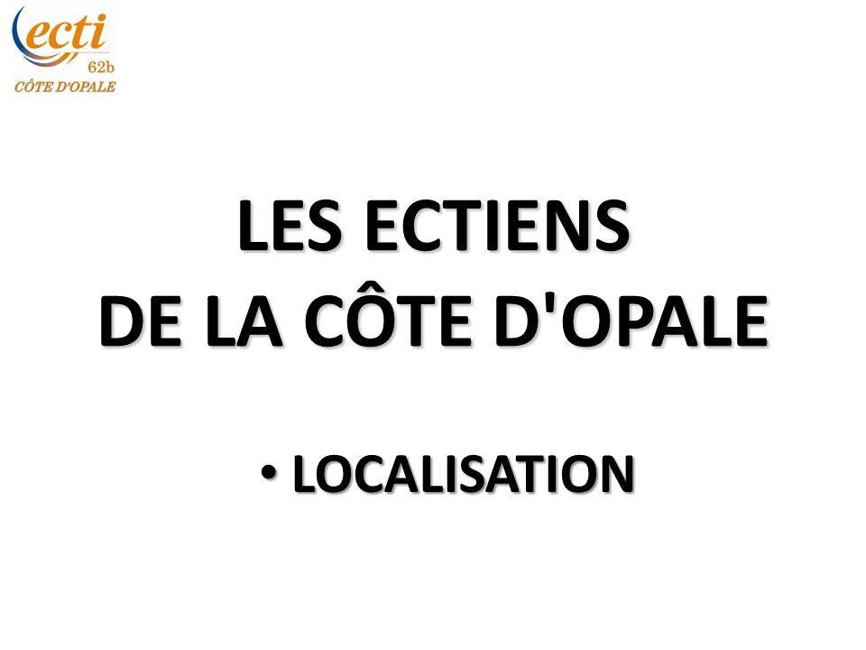 LES ECTIENS DE LA CÔTE D OPALE LOCALISATION LOCALISATION