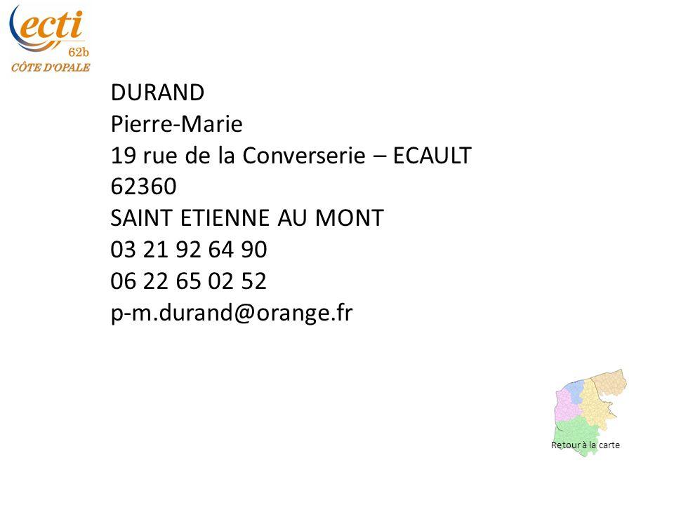 DURAND Pierre-Marie 19 rue de la Converserie – ECAULT 62360 SAINT ETIENNE AU MONT 03 21 92 64 90 06 22 65 02 52 p-m.durand@orange.fr Retour à la carte