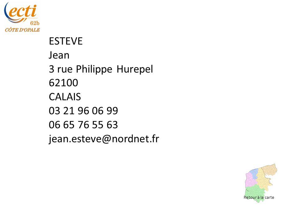 ESTEVE Jean 3 rue Philippe Hurepel 62100 CALAIS 03 21 96 06 99 06 65 76 55 63 jean.esteve@nordnet.fr Retour à la carte
