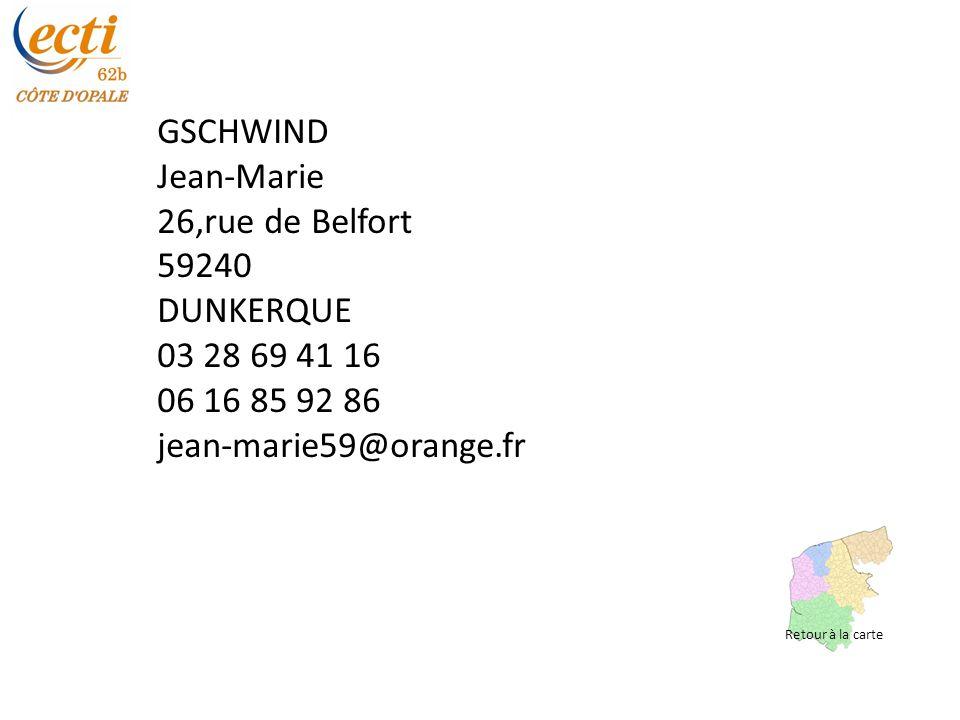 GSCHWIND Jean-Marie 26,rue de Belfort 59240 DUNKERQUE 03 28 69 41 16 06 16 85 92 86 jean-marie59@orange.fr Retour à la carte