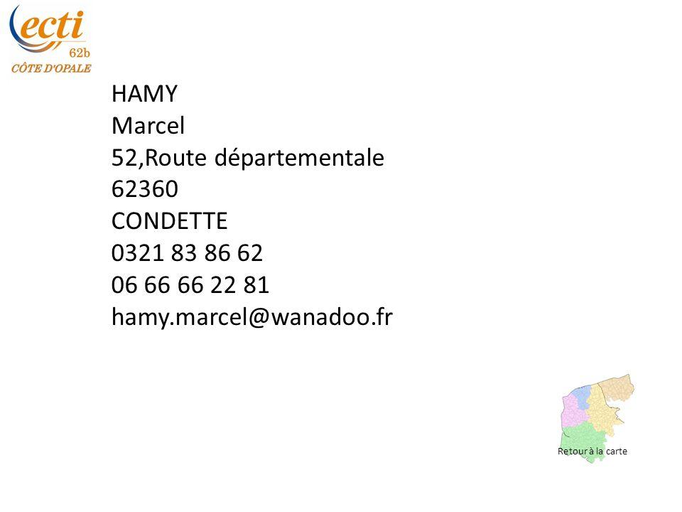 HAMY Marcel 52,Route départementale 62360 CONDETTE 0321 83 86 62 06 66 66 22 81 hamy.marcel@wanadoo.fr Retour à la carte