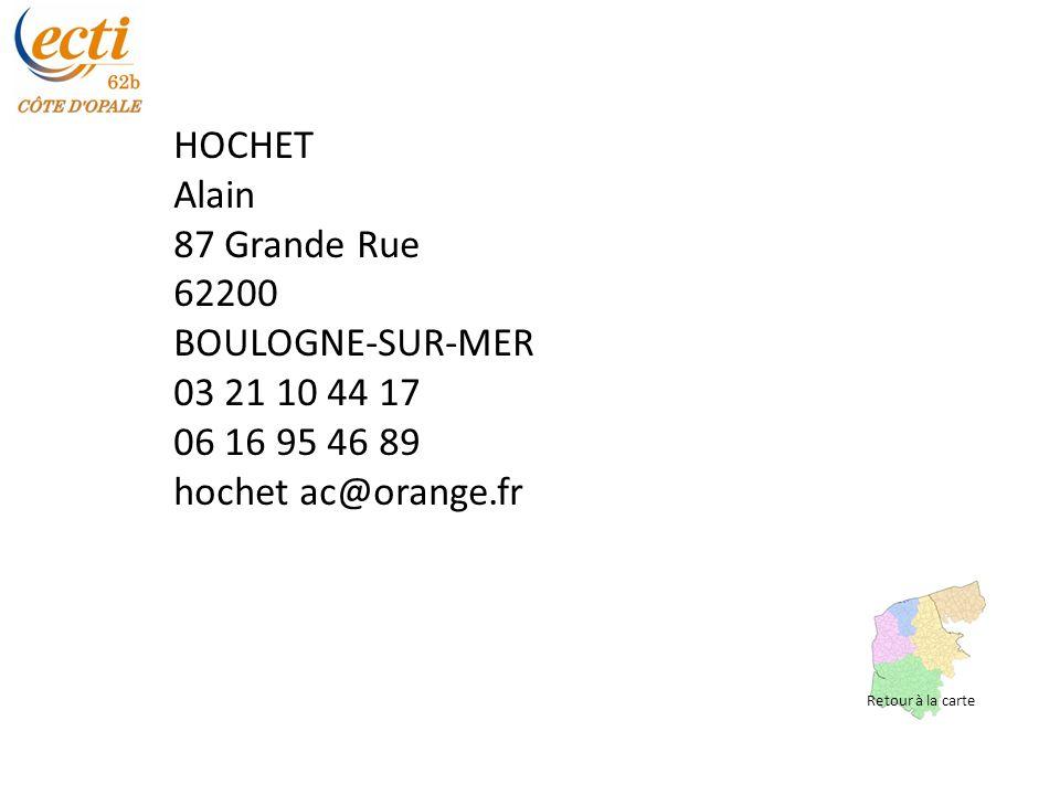 HOCHET Alain 87 Grande Rue 62200 BOULOGNE-SUR-MER 03 21 10 44 17 06 16 95 46 89 hochet ac@orange.fr Retour à la carte