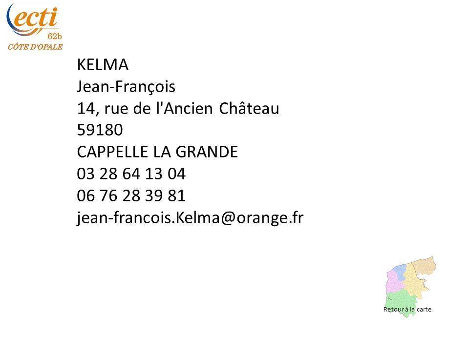 KELMA Jean-François 14, rue de l Ancien Château 59180 CAPPELLE LA GRANDE 03 28 64 13 04 06 76 28 39 81 jean-francois.Kelma@orange.fr Retour à la carte