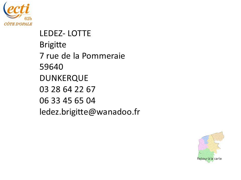 LEDEZ- LOTTE Brigitte 7 rue de la Pommeraie 59640 DUNKERQUE 03 28 64 22 67 06 33 45 65 04 ledez.brigitte@wanadoo.fr Retour à la carte