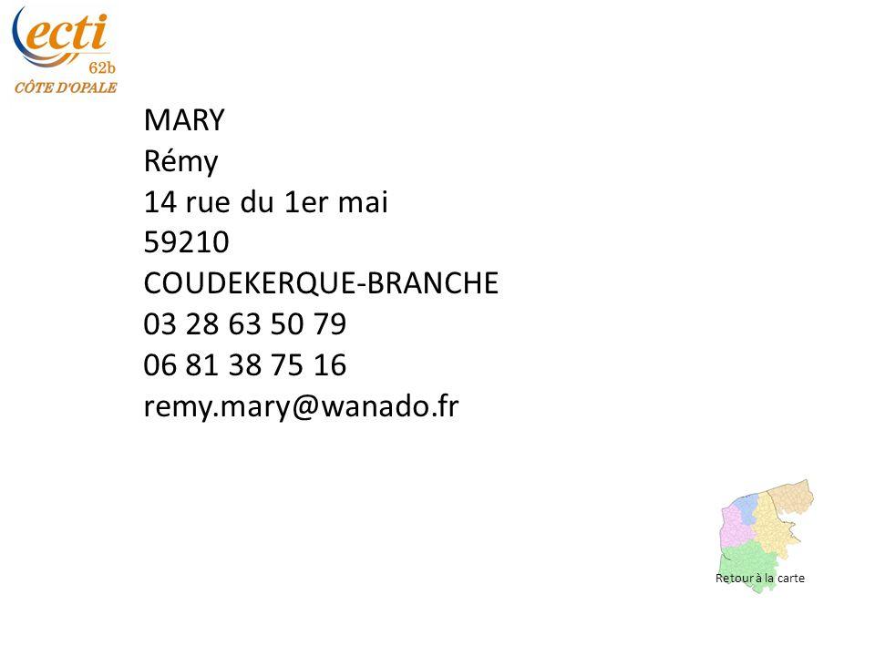 MARY Rémy 14 rue du 1er mai 59210 COUDEKERQUE-BRANCHE 03 28 63 50 79 06 81 38 75 16 remy.mary@wanado.fr Retour à la carte