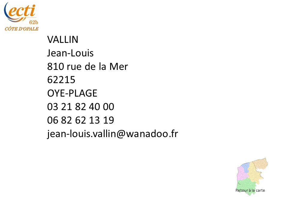 VALLIN Jean-Louis 810 rue de la Mer 62215 OYE-PLAGE 03 21 82 40 00 06 82 62 13 19 jean-louis.vallin@wanadoo.fr Retour à la carte