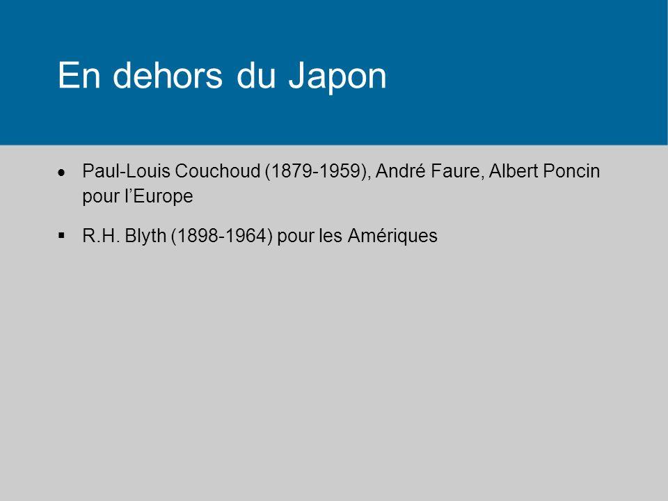 Au Japon Influence chinoise en amont par la peinture et la poésie Le tanka, poème de 31 syllabes né au 9 e siècle, le renga ou tanka en chaîne Des maîtres du haïku : Bashô (Matsuo) (1644-1694) Chiyo-Ni (1703-1775) Buson (Yosa) (1716-1783) Ryokan (1758- 1831) Issa (Kobayashi) (1763-1827) Sôseki Natsume (1867-1916) Santoka (1882-1940) Hôsai (Ozaki) (1885-1926)