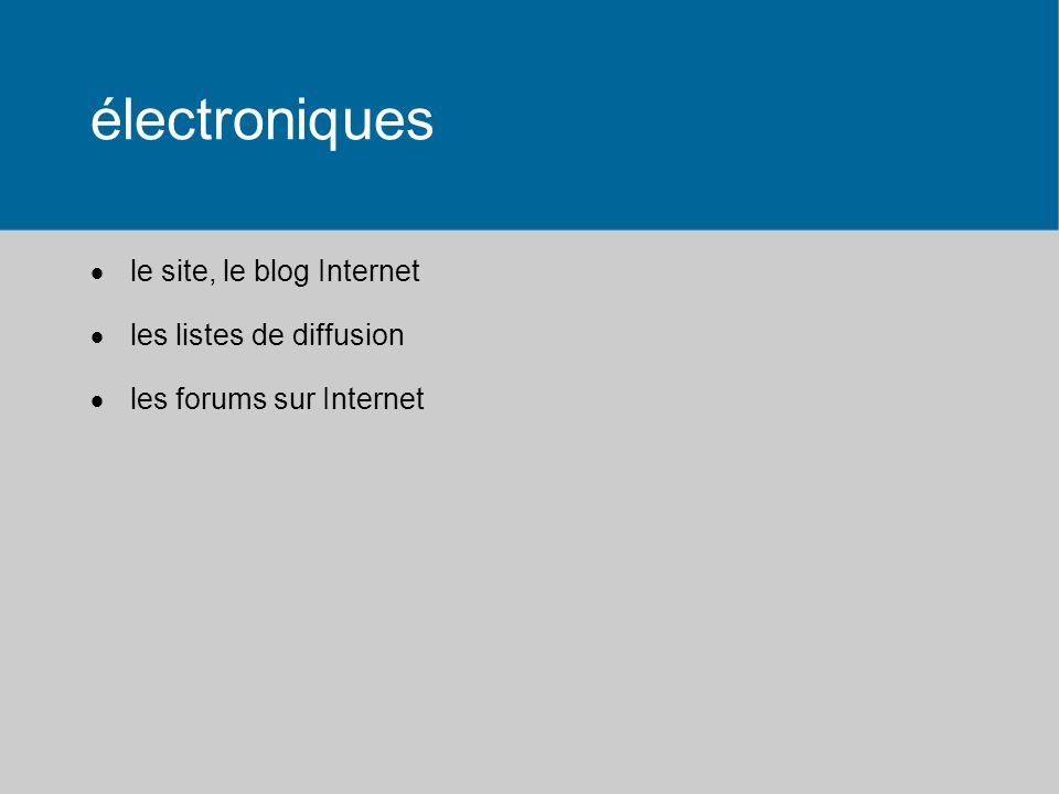 électroniques le site, le blog Internet les listes de diffusion les forums sur Internet