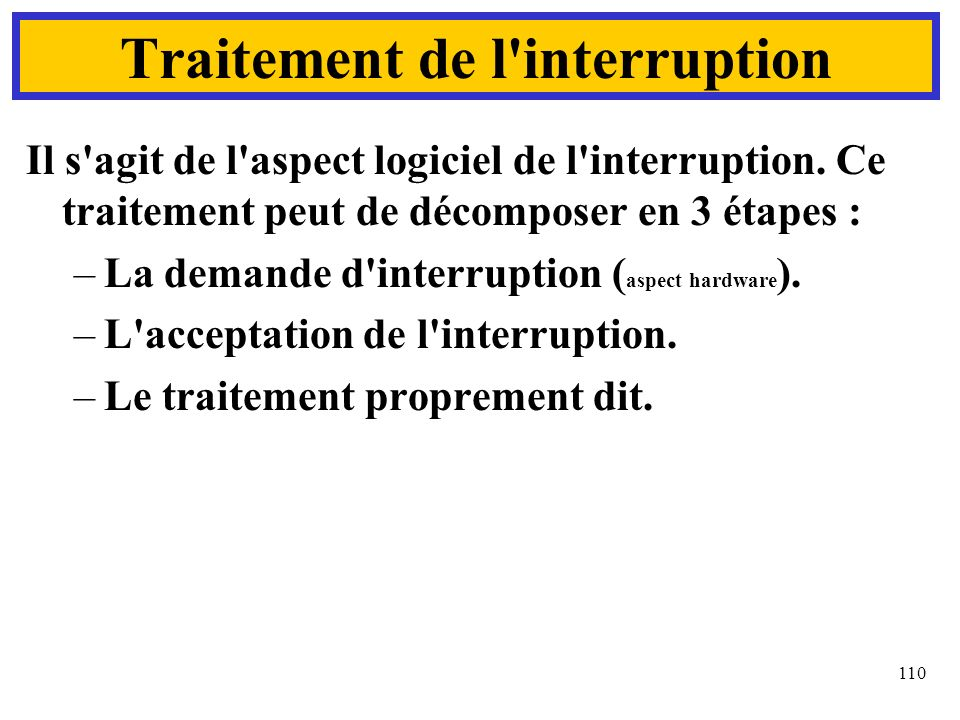 110 Traitement de l interruption Il s agit de l aspect logiciel de l interruption.