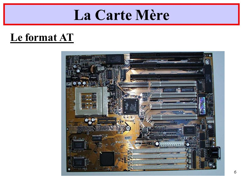 6 La Carte Mère Le format AT