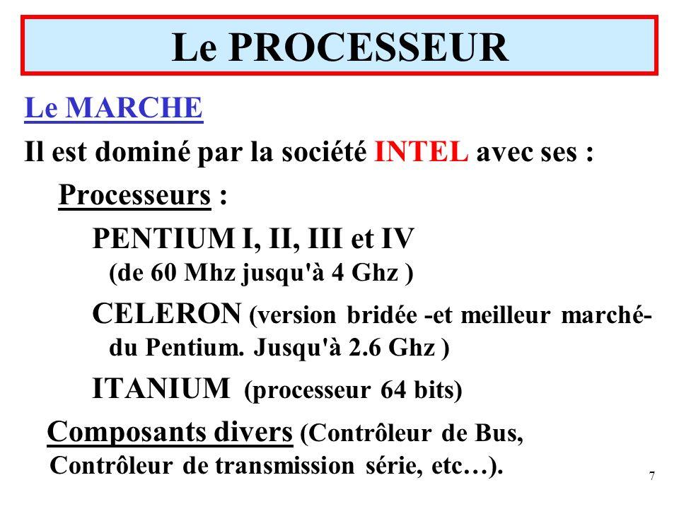 7 Le PROCESSEUR Le MARCHE Il est dominé par la société INTEL avec ses : Processeurs : PENTIUM I, II, III et IV (de 60 Mhz jusqu'à 4 Ghz ) CELERON (ver