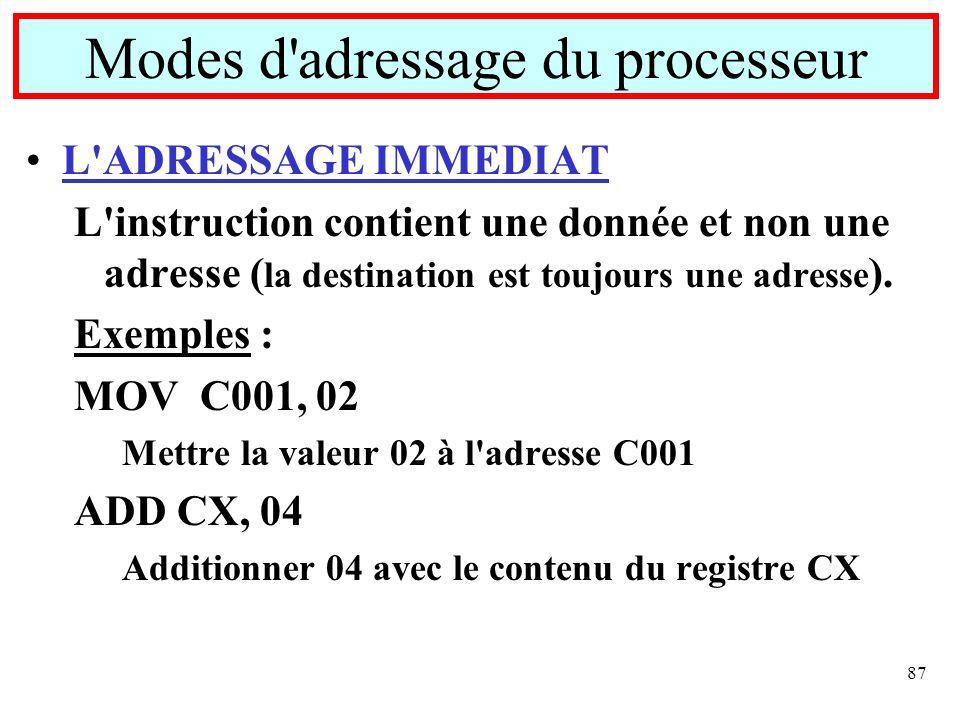 87 L'ADRESSAGE IMMEDIAT L'instruction contient une donnée et non une adresse ( la destination est toujours une adresse ). Exemples : MOV C001, 02 Mett