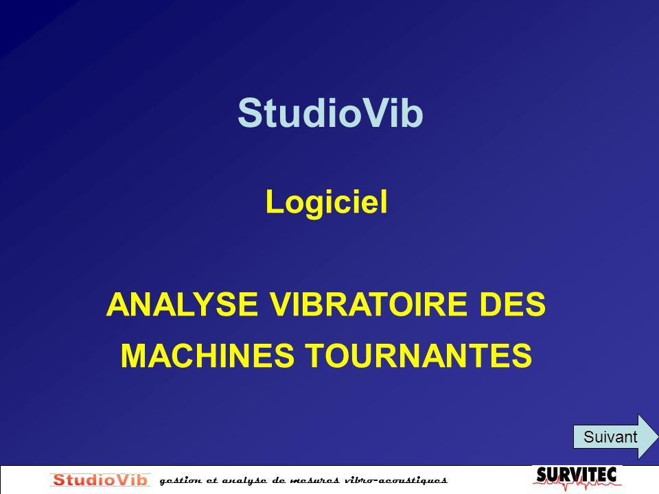 gestion et analyse de mesures vibro-acoustiques StudioVib Logiciel ANALYSE VIBRATOIRE DES MACHINES TOURNANTES Suivant