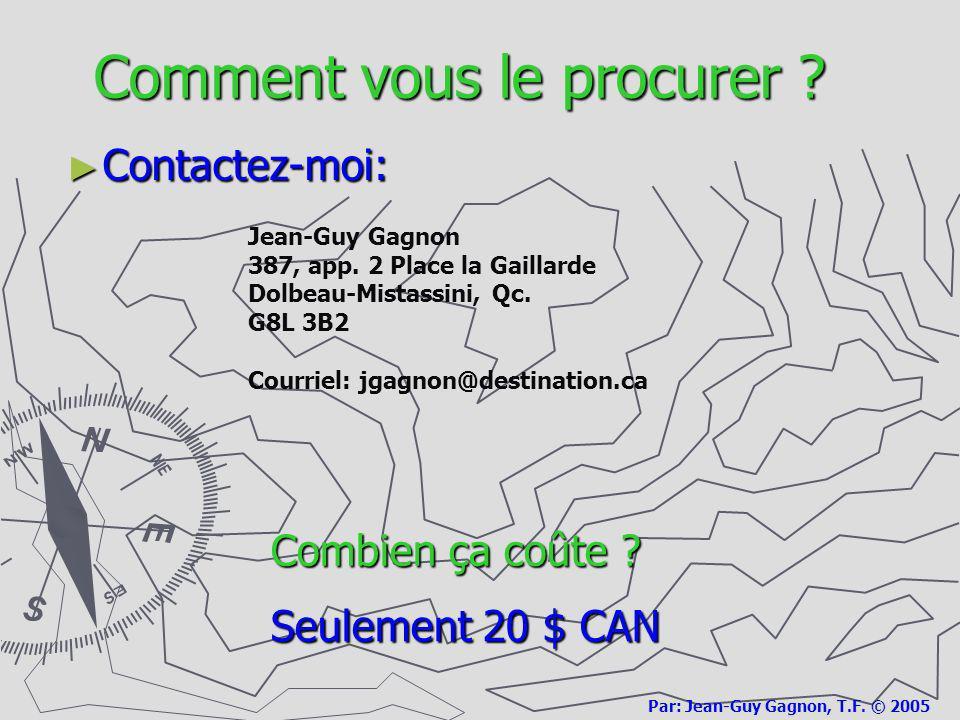 Comment vous le procurer ? Contactez-moi: Jean-Guy Gagnon 387, app. 2 Place la Gaillarde Dolbeau-Mistassini, Qc. G8L 3B2 Courriel: jgagnon@destination