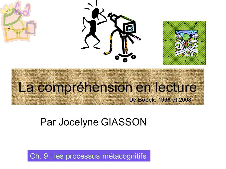 Par Jocelyne GIASSON Ch. 9 : les processus métacognitifs La compréhension en lecture De Boeck, 1996 et 2008.