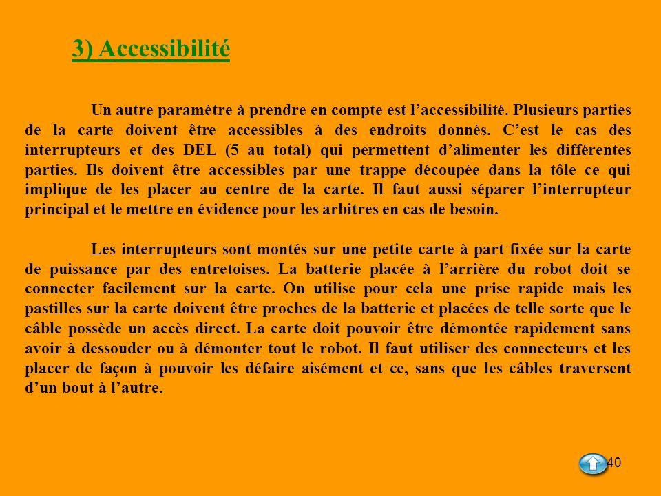 40 3) Accessibilité Un autre paramètre à prendre en compte est laccessibilité. Plusieurs parties de la carte doivent être accessibles à des endroits d
