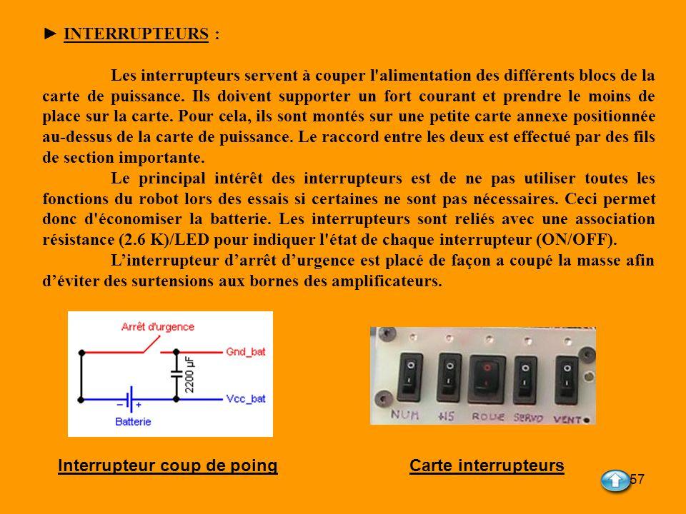 57 INTERRUPTEURS : Les interrupteurs servent à couper l'alimentation des différents blocs de la carte de puissance. Ils doivent supporter un fort cour
