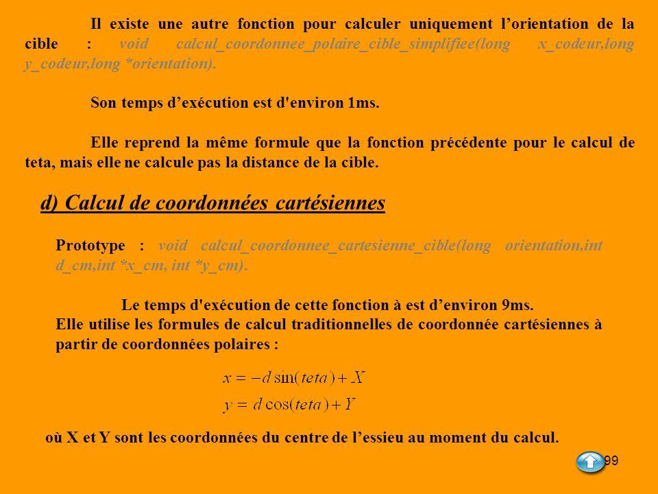 99 Il existe une autre fonction pour calculer uniquement lorientation de la cible : void calcul_coordonnee_polaire_cible_simplifiee(long x_codeur,long