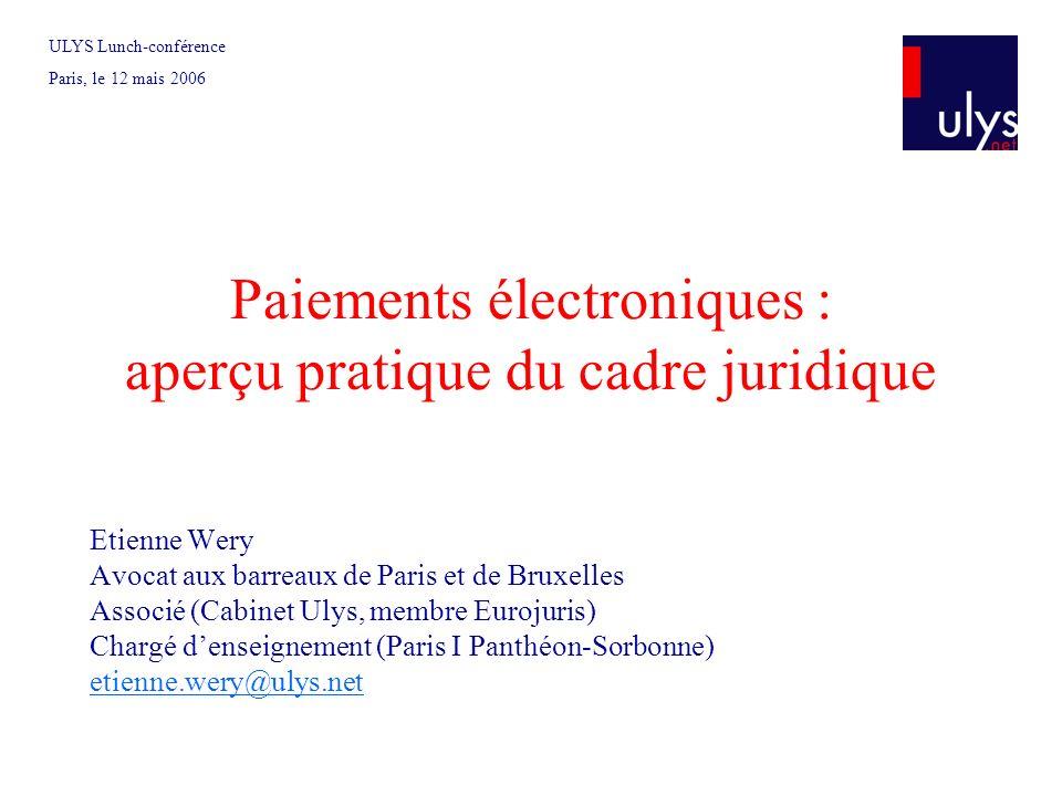 Paiements électroniques : aperçu pratique du cadre juridique Etienne Wery Avocat aux barreaux de Paris et de Bruxelles Associé (Cabinet Ulys, membre E