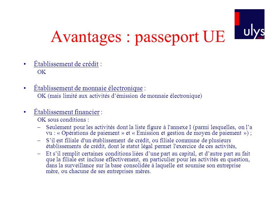 Avantages : passeport UE Établissement de crédit : OK Établissement de monnaie électronique : OK (mais limité aux activités démission de monnaie élect