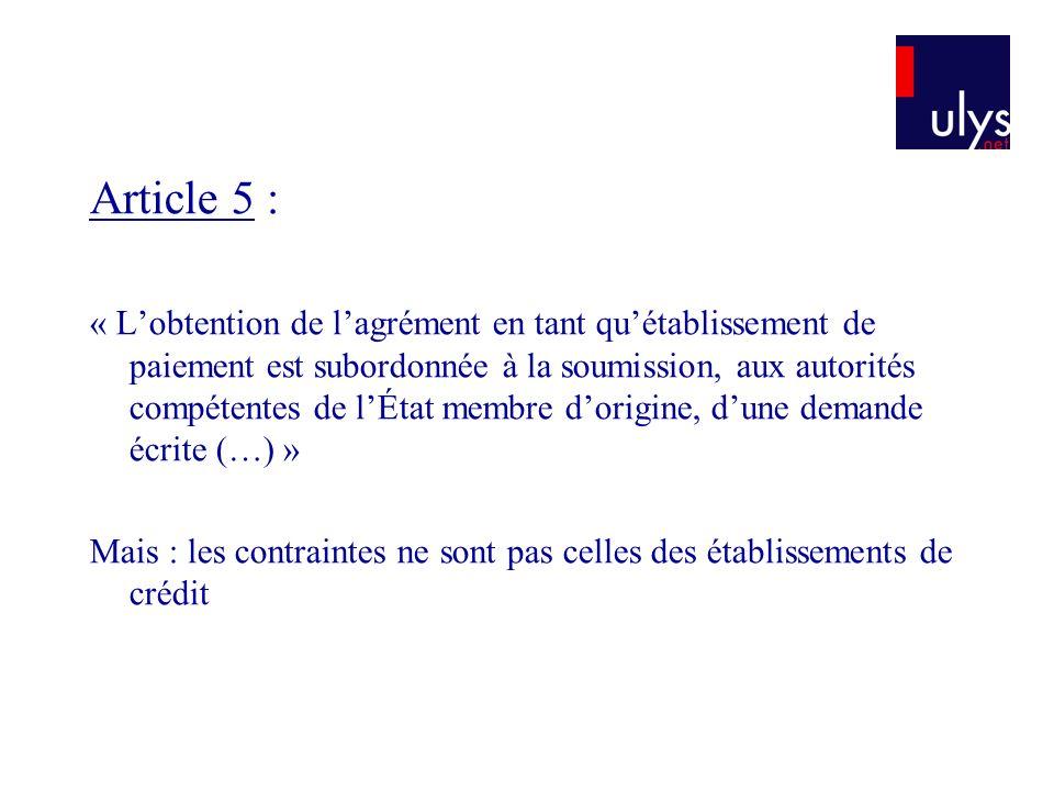 Article 5 : « Lobtention de lagrément en tant quétablissement de paiement est subordonnée à la soumission, aux autorités compétentes de lÉtat membre d