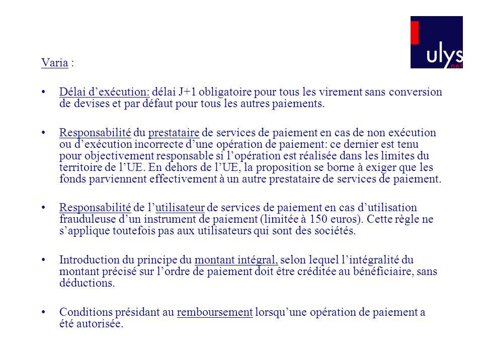 Varia : Délai dexécution: délai J+1 obligatoire pour tous les virement sans conversion de devises et par défaut pour tous les autres paiements. Respon