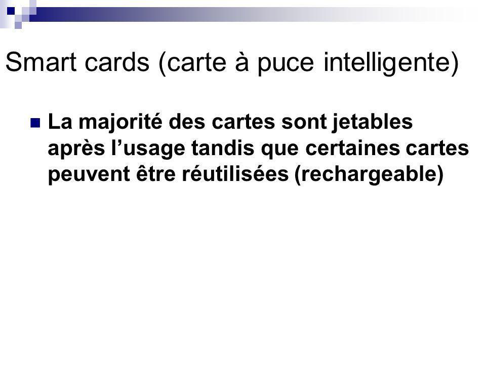 Smart cards (carte à puce intelligente) La majorité des cartes sont jetables après lusage tandis que certaines cartes peuvent être réutilisées (rechargeable)