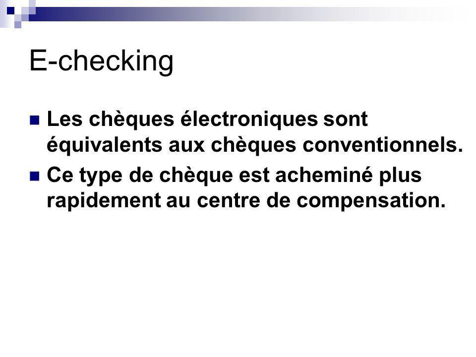 E-checking Les chèques électroniques sont équivalents aux chèques conventionnels.