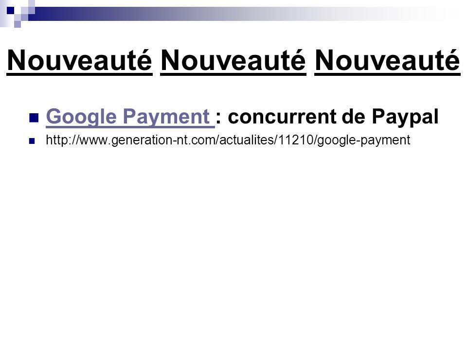 Nouveauté Nouveauté Nouveauté Google Payment : concurrent de Paypal Google Payment http://www.generation-nt.com/actualites/11210/google-payment