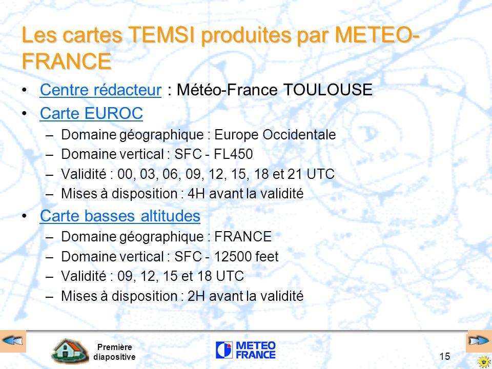 Première diapositive 15 Les cartes TEMSI produites par METEO- FRANCE Centre rédacteur : Météo-France TOULOUSECentre rédacteur Carte EUROC –Domaine géo