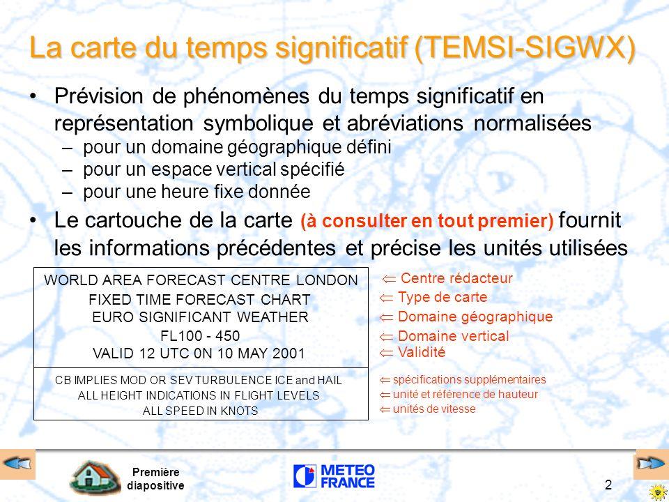 Première diapositive 2 La carte du temps significatif (TEMSI-SIGWX) Prévision de phénomènes du temps significatif en représentation symbolique et abré