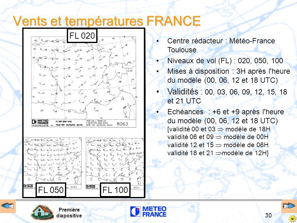 Première diapositive 30 Vents et températures FRANCE FL 020 FL 050FL 100 Centre rédacteur : Météo-France Toulouse Niveaux de vol (FL) : 020, 050, 100