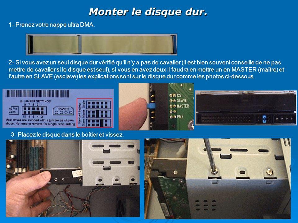 Monter le disque dur. 1- Prenez votre nappe ultra DMA. 2- Si vous avez un seul disque dur vérifié qu'il n'y a pas de cavalier (il est bien souvent con