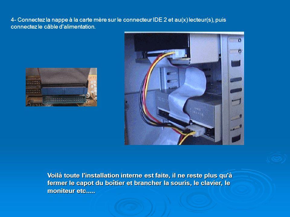4- Connectez la nappe à la carte mère sur le connecteur IDE 2 et au(x) lecteur(s), puis connectez le câble d'alimentation. Voilà toute l'installation