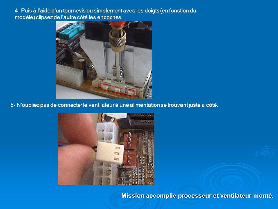 5- N'oubliez pas de connecter le ventilateur à une alimentation se trouvant juste à côté. Mission accomplie processeur et ventilateur monté. 4- Puis à