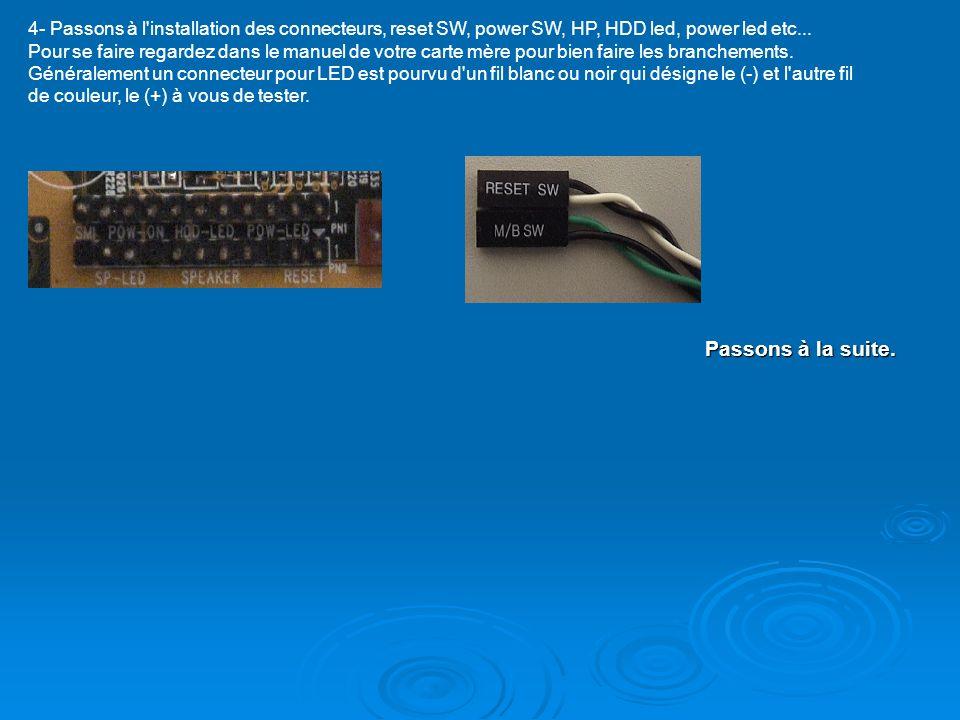 4- Passons à l'installation des connecteurs, reset SW, power SW, HP, HDD led, power led etc... Pour se faire regardez dans le manuel de votre carte mè