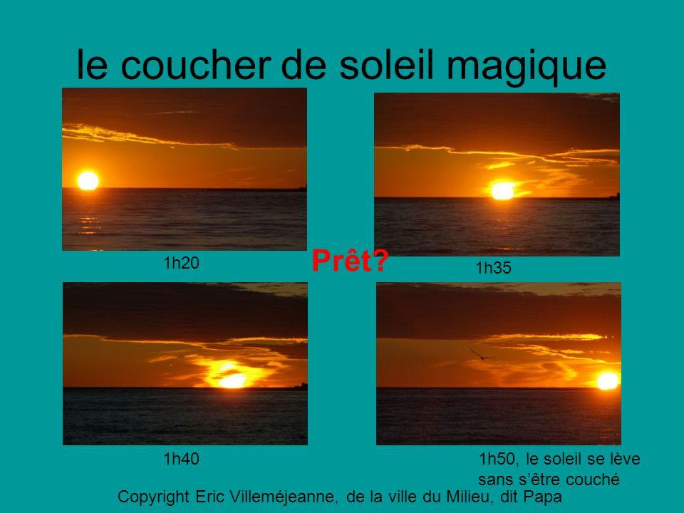 le coucher de soleil magique Prêt? 1h20 1h35 1h401h50, le soleil se lève sans sêtre couché Copyright Eric Villeméjeanne, de la ville du Milieu, dit Pa