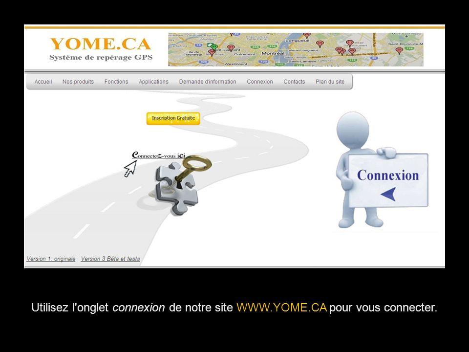 Utilisez l'onglet connexion de notre site WWW.YOME.CA pour vous connecter.