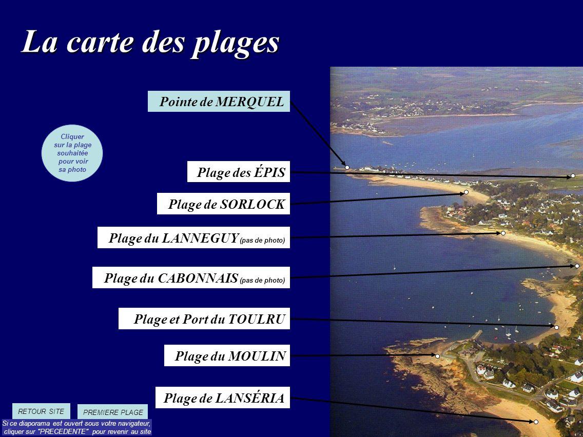 La carte des plages Plage et Port du TOULRU Plage de LANSÉRIA Plage de SORLOCK Cliquer sur la plage souhaitée pour voir sa photo PREMIERE PLAGE Plage