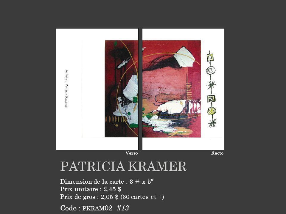 PATRICIA KRAMER Médium de loriginal : Acrylique et Mixte Dimension de la carte : 5 ¼ x 7 Prix unitaire : 3,60 $ Prix de gros : 2,95 $ (30 cartes et +) Code : PKRAM 01 #4