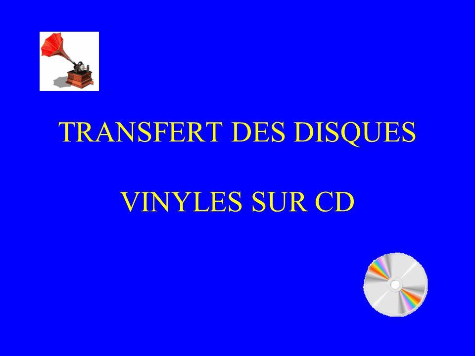 Matériel nécessaire Une platine tourne disque Un préampli avec correction RIAA si le tourne disque est équipé dune tête magnétique Un ordinateur équipé dune carte audio permettant lenregistrement en qualité CD.