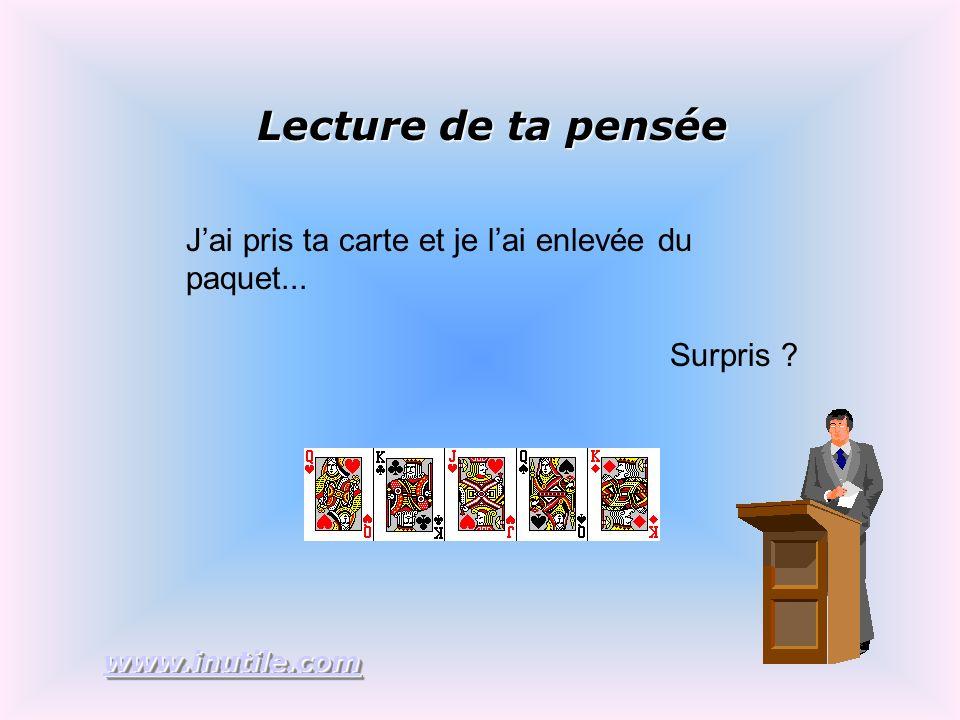 Lecture de ta pensée Jai pris ta carte et je lai enlevée du paquet... Surpris www.inutile.com