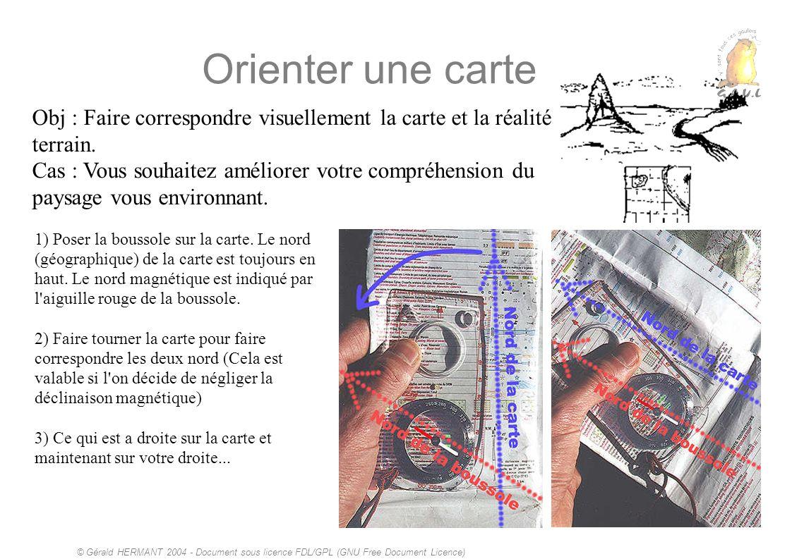 © Gérald HERMANT 2004 - Document sous licence FDL/GPL (GNU Free Document Licence) Orienter une carte Obj : Faire correspondre visuellement la carte et