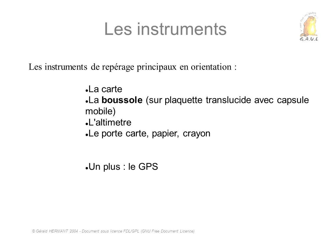 © Gérald HERMANT 2004 - Document sous licence FDL/GPL (GNU Free Document Licence) Les instruments Les instruments de repérage principaux en orientatio