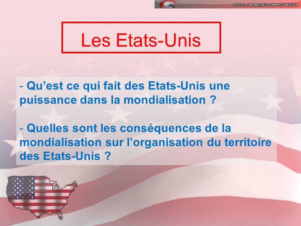 Les Etats-Unis - Quest ce qui fait des Etats-Unis une puissance dans la mondialisation ? - Quelles sont les conséquences de la mondialisation sur lorg