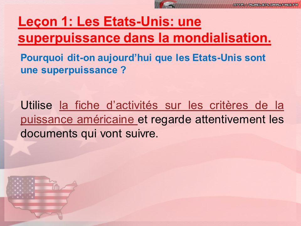 Leçon 1: Les Etats-Unis: une superpuissance dans la mondialisation. Pourquoi dit-on aujourdhui que les Etats-Unis sont une superpuissance ? Utilise la