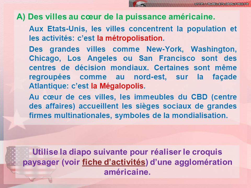 A) Des villes au cœur de la puissance américaine. Aux Etats-Unis, les villes concentrent la population et les activités: cest la métropolisation. Des