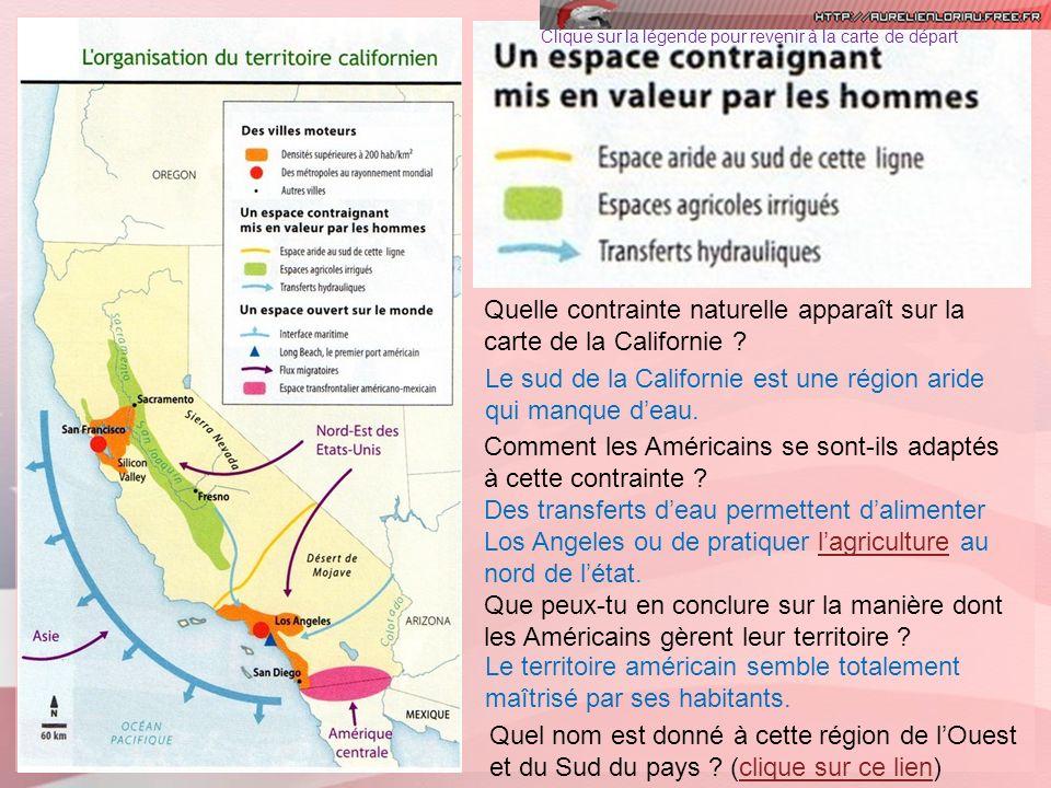 Clique sur la légende pour revenir à la carte de départ Quelle contrainte naturelle apparaît sur la carte de la Californie ? Le sud de la Californie e